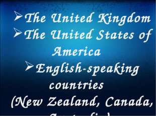 The United Kingdom The United States of America English-speaking countries (
