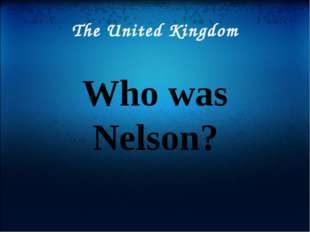 The United Kingdom Who was Nelson?
