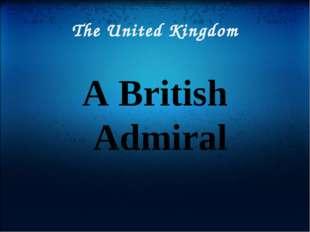 The United Kingdom A British Admiral