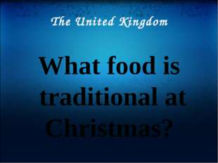 The United Kingdom What food is traditional at Christmas?