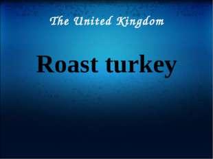 The United Kingdom Roast turkey