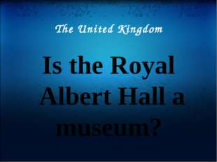 The United Kingdom Is the Royal Albert Hall a museum?