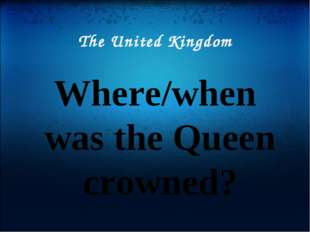 The United Kingdom Where/when was the Queen crowned?