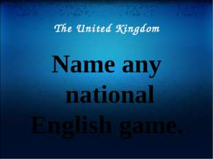 The United Kingdom Name any national English game.