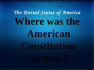 The United States of America Where was the American Constitution written?