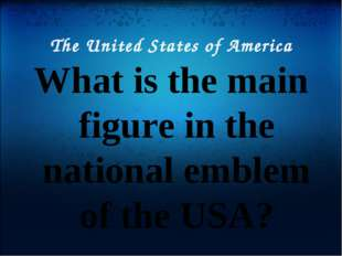 The United States of America What is the main figure in the national emblem o