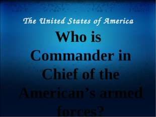The United States of America Who is Commander in Chief of the American's arme