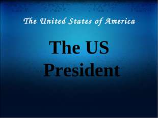 The United States of America The US President