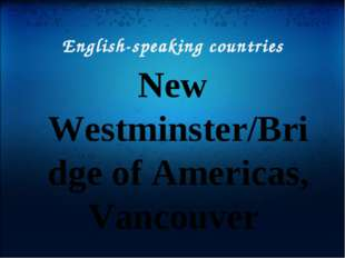 English-speaking countries New Westminster/Bridge of Americas, Vancouver