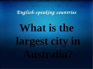 English-speaking countries What is the largest city in Australia?