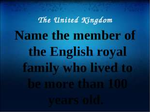 The United Kingdom Name the member of the English royal family who lived to b