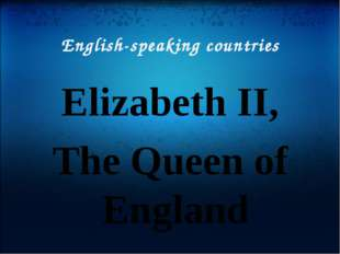 English-speaking countries Elizabeth II, The Queen of England