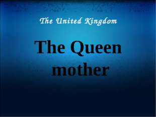 The United Kingdom The Queen mother