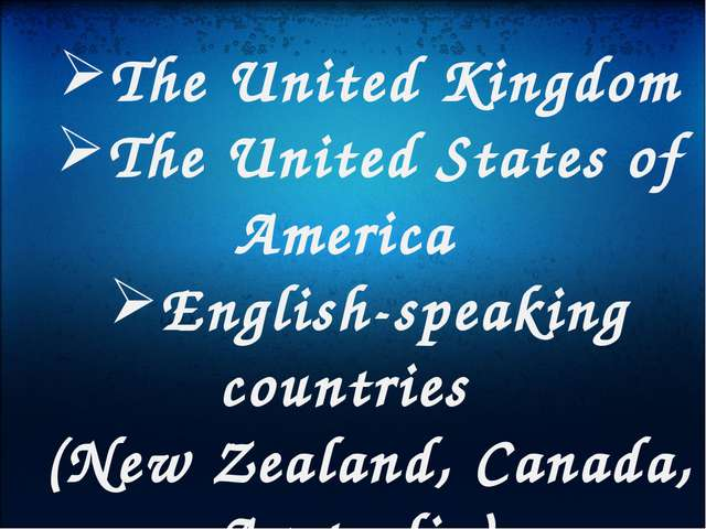 The United Kingdom The United States of America English-speaking countries (...