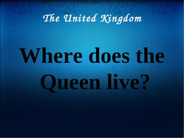 The United Kingdom Where does the Queen live?