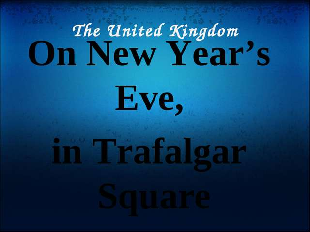 The United Kingdom On New Year's Eve, in Trafalgar Square