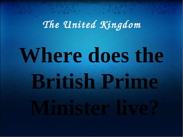 The United Kingdom Where does the British Prime Minister live?