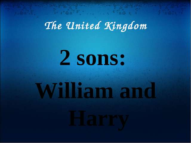 The United Kingdom 2 sons: William and Harry