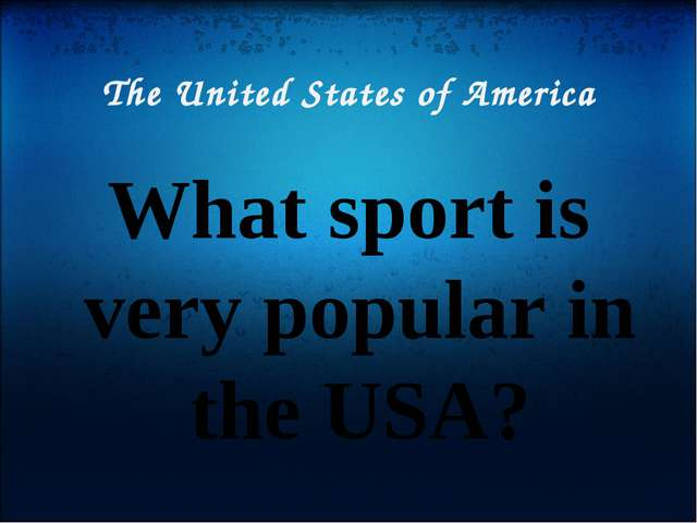 The United States of America What sport is very popular in the USA?