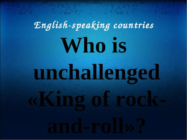 English-speaking countries Who is unchallenged «King of rock-and-roll»?