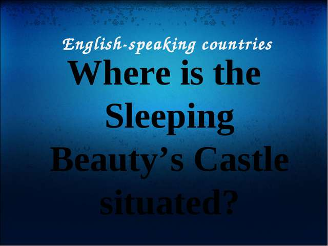 English-speaking countries Where is the Sleeping Beauty's Castle situated?