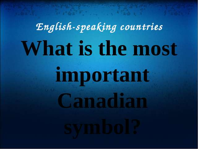 English-speaking countries What is the most important Canadian symbol?