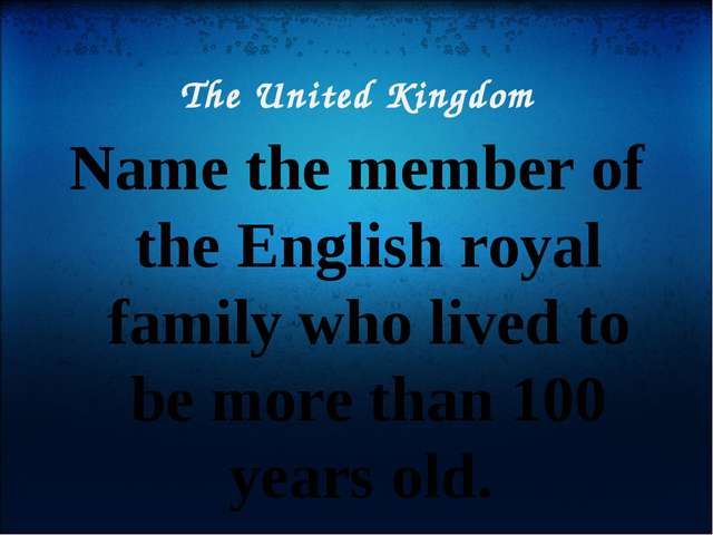 The United Kingdom Name the member of the English royal family who lived to b...