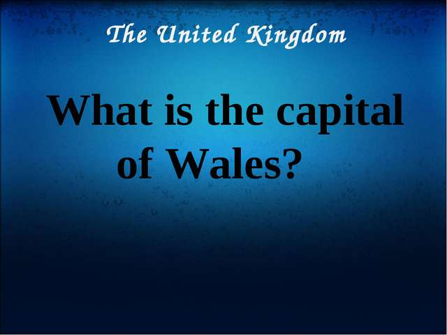The United Kingdom What is the capital of Wales?