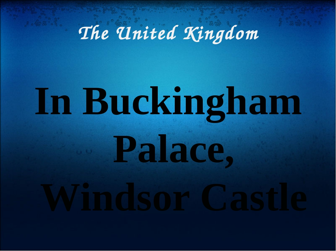 The United Kingdom In Buckingham Palace, Windsor Castle