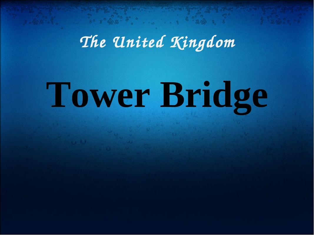 The United Kingdom Tower Bridge