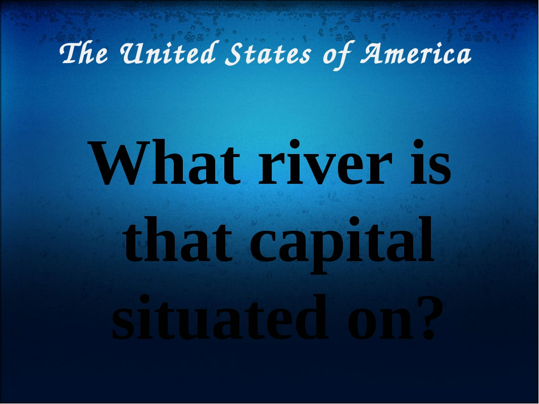 The United States of America What river is that capital situated on?