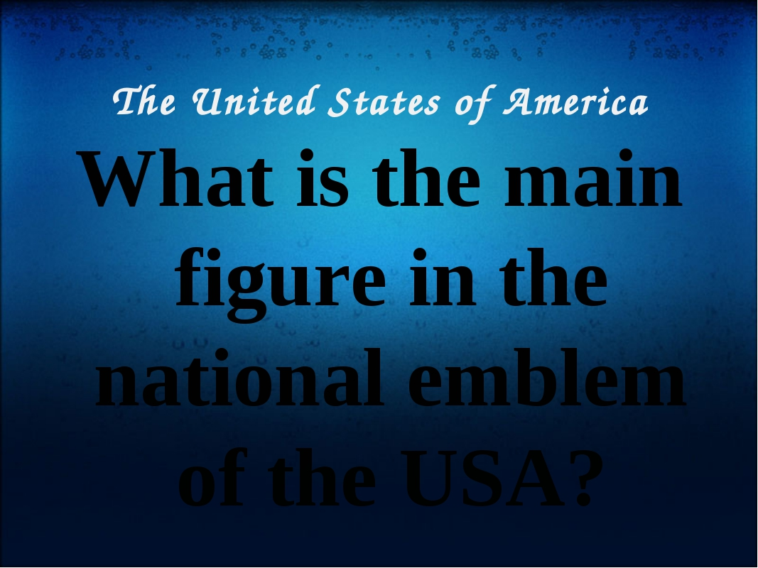 The United States of America What is the main figure in the national emblem o...