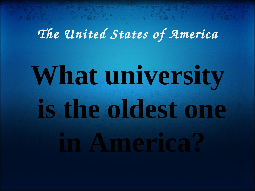 The United States of America What university is the oldest one in America?