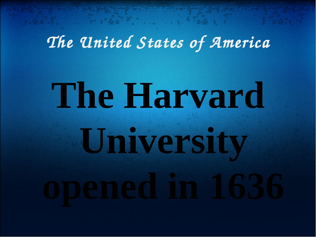 The United States of America The Harvard University opened in 1636