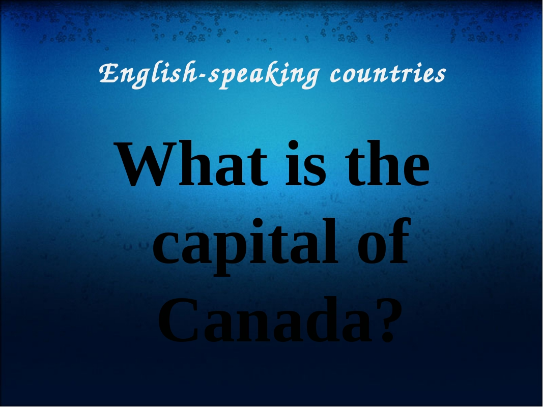 English-speaking countries What is the capital of Canada?
