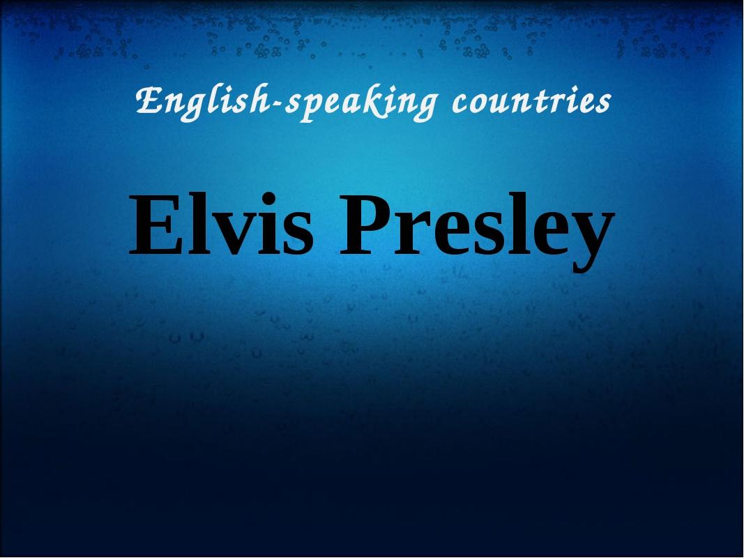 English-speaking countries Elvis Presley