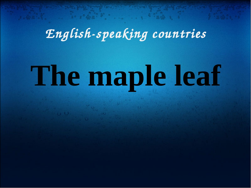 English-speaking countries The maple leaf