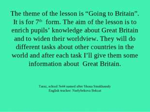 "The theme of the lesson is ""Going to Britain"". It is for 7th form. The aim of"