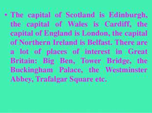 The capital of Scotland is Edinburgh, the capital of Wales is Cardiff, the ca