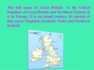 The full name of Great Britain is the United kingdom of Great Britain and Nor