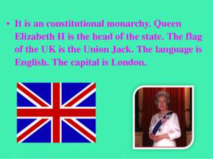 It is an constitutional monarchy. Queen Elizabeth II is the head of the state