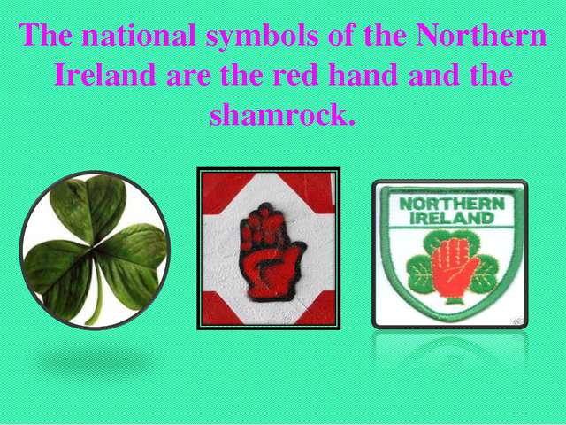 The national symbols of the Northern Ireland are the red hand and the shamro...