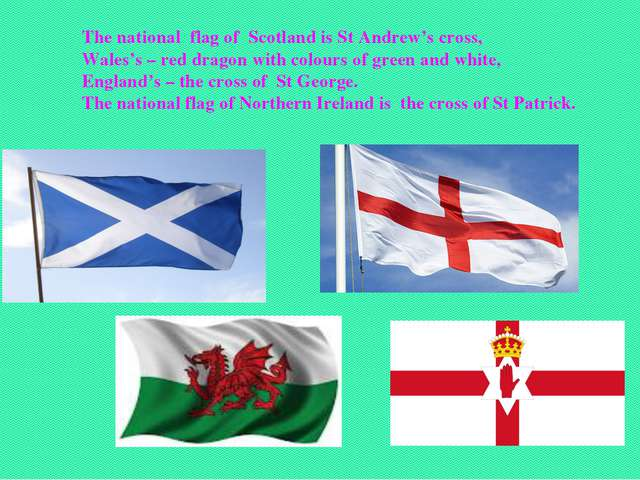 The national flag of Scotland is St Andrew's cross, Wales's – red dragon with...