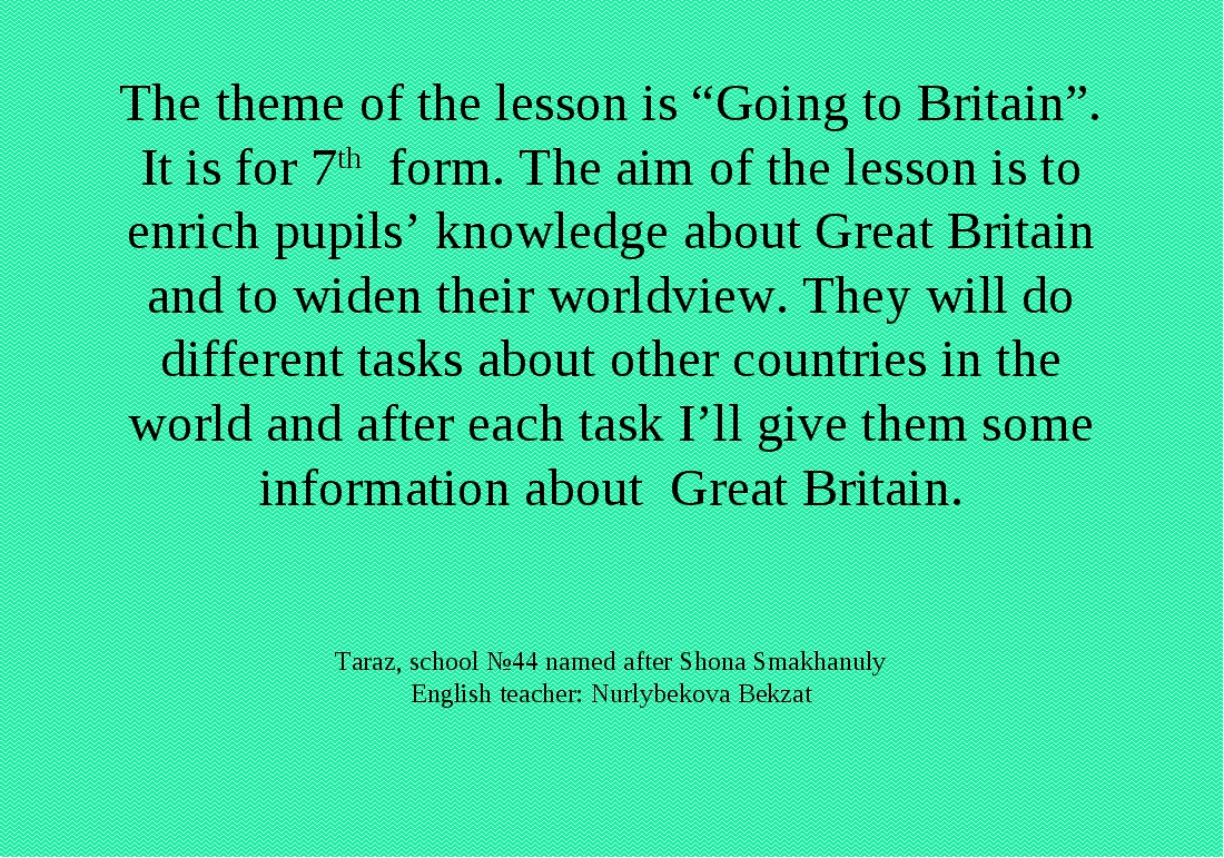 "The theme of the lesson is ""Going to Britain"". It is for 7th form. The aim of..."