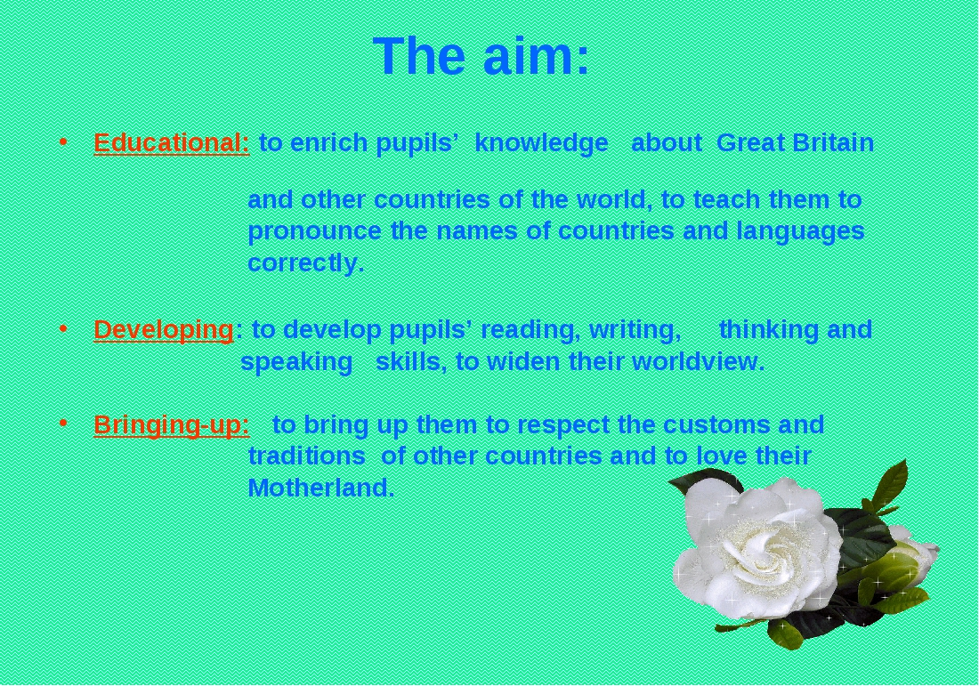 The aim: Educational: to enrich pupils' knowledge about Great Britain and oth...