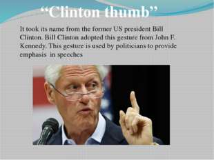 """Clinton thumb"" It took its name from the former US president Bill Clinton. B"