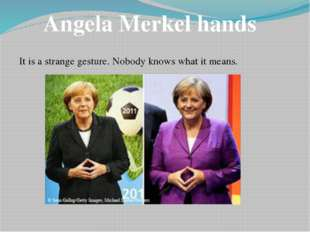 Angela Merkel hands It is a strange gesture. Nobody knows what it means.