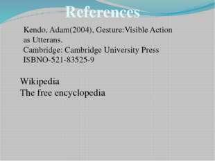 Kendo, Adam(2004), Gesture:Visible Action as Utterans. Cambridge: Cambridge U