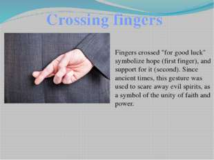 "Crossing fingers Fingers crossed ""for good luck"" symbolize hope (first finger"