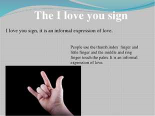 The I love you sign I love you sign, it is an informal expression of love. Pe
